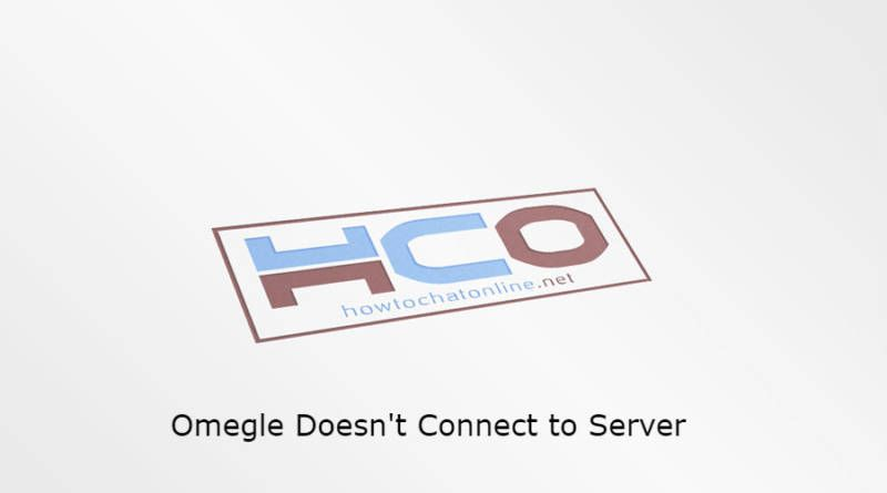 Omegle Doesn't Connect to Server