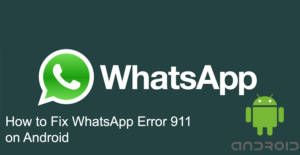 How to Fix WhatsApp Error 911 on Android | How to Chat Online