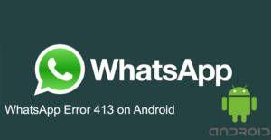 WhatsApp Error 413 on Android