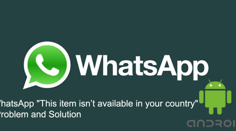 WhatsApp This item isn't available in your country Problem and Solution
