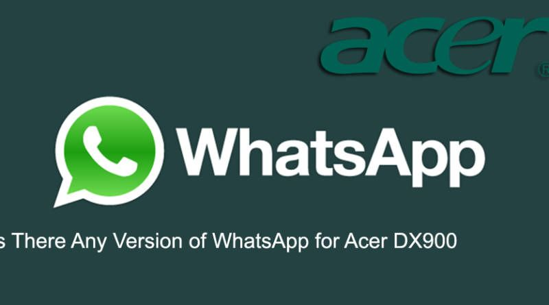 Is There Any Version of WhatsApp for Acer DX900