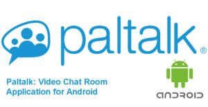 Paltalk Video Chat Room Application for Android 1