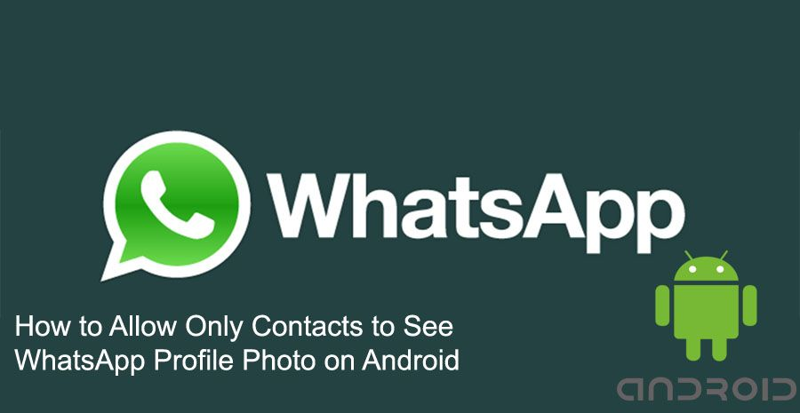 How to Allow Only Contacts to See WhatsApp Profile Photo on Android