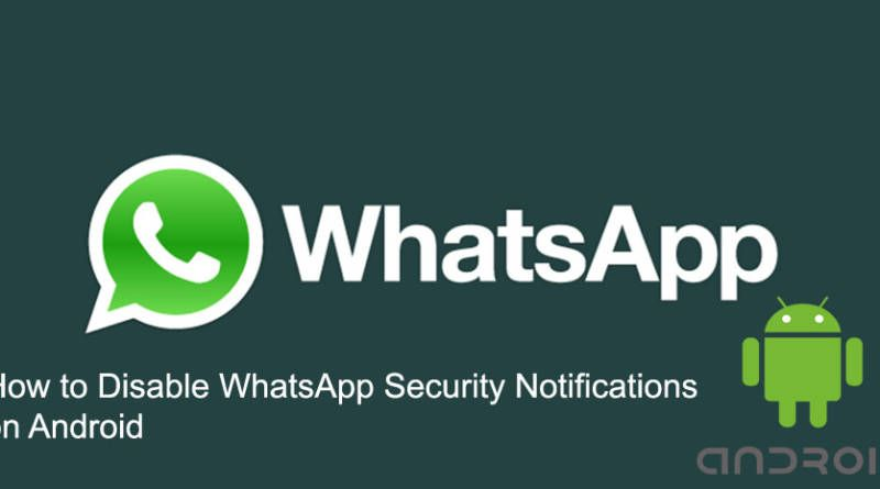 How to Disable WhatsApp Security Notifications on Android