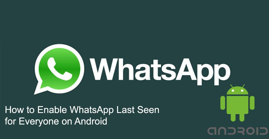 How to Enable WhatsApp Last Seen for Everyone on Android