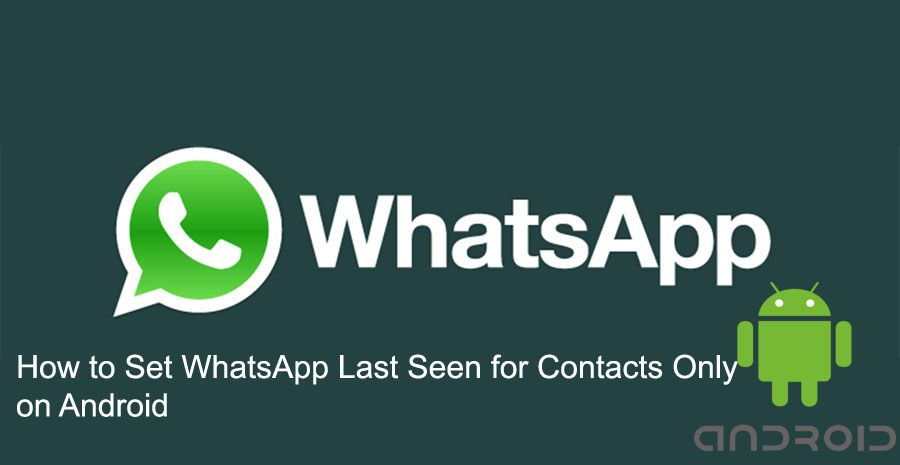 How to Set WhatsApp Last Seen for Contacts Only on Android