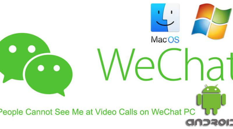 People Cannot See Me at Video Calls on WeChat PC and MacOS