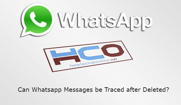 Can Whatsapp Messages be Traced after Deleted?