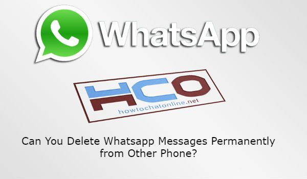 Can You Delete Whatsapp Messages Permanently from Other Phone