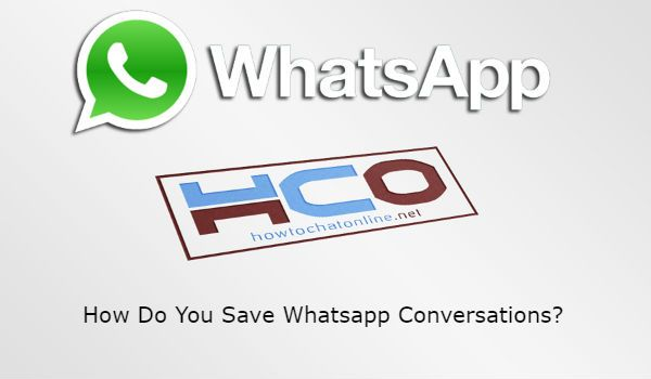 How Do You Save Whatsapp Conversations?