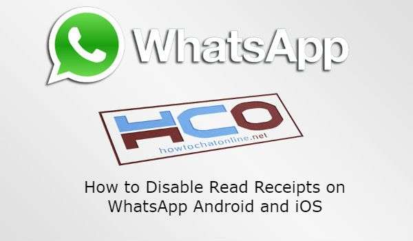 How to Disable Read Receipts on WhatsApp Android and iOS