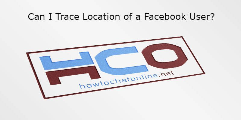 Can I Trace Location of a Facebook User?