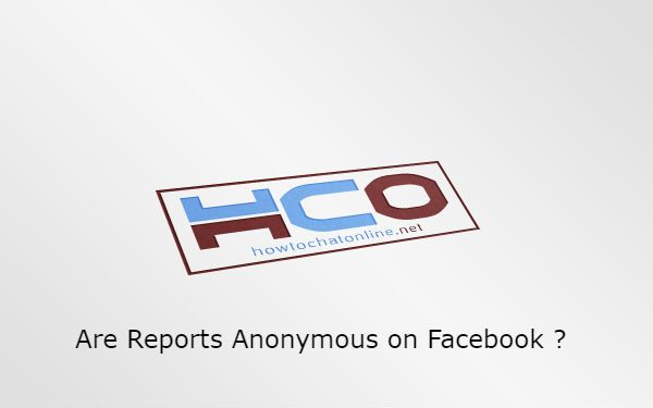 Are Reports Anonymous on Facebook ?