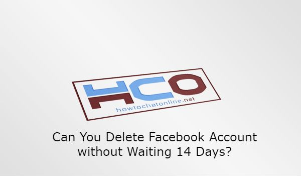 Can You Delete Facebook Account without Waiting 14 Days?