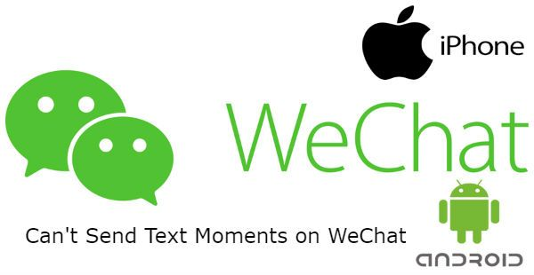 Cant Send Text Moments on WeChat