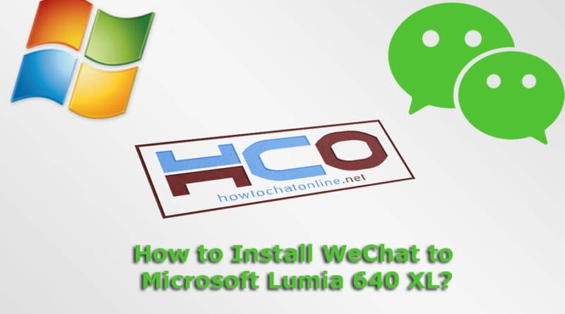 How to Install WeChat to Microsoft Lumia 640 XL