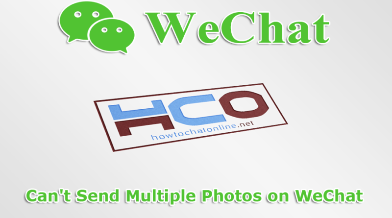 Cant Send Multiple Photos on WeChat