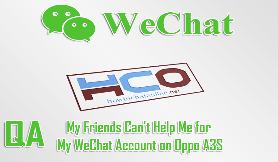 My Friends Can't Help Me for My WeChat Account on Oppo A3S