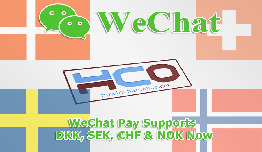 WeChat Pay Supports DKK, SEK, CHF and NOK