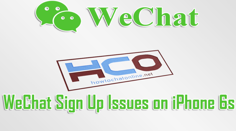 WeChat Sign Up Issues on iPhone 6s