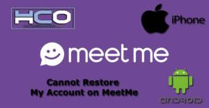 Cannot Restore My Account on MeetMe