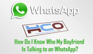 How Do I Know Who My Boyfriend Is Talking to on WhatsApp