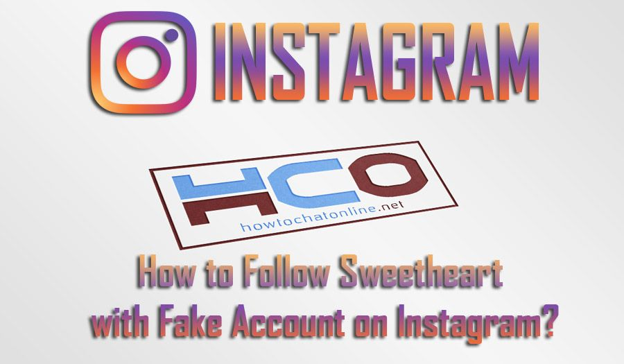 How to Follow Sweetheart with Fake Account on Instagram