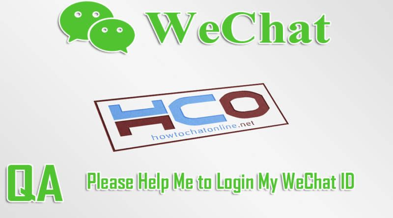 Please Help Me to Login My WeChat ID