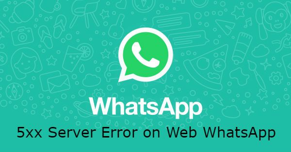 5xx Server Error on Web WhatsApp
